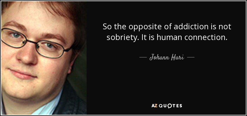 quote-so-the-opposite-of-addiction-is-not-sobriety-it-is-human-connection-johann-hari-87-40-61
